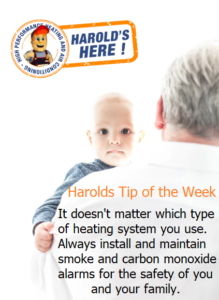 Harolds Tip of the week - It doesn't matter which type of heating system you use. Always install and maintain smoke and carbon monoxide alarms for the safety of you and your family