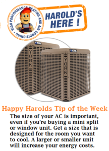 Tip of the week: The size of your AC is important even if you're buying a mini split or window unit. Get a size designed for the room you want to cool. A larger or smaller unit will increase your energy costs.