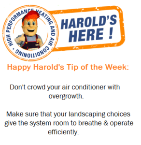 Don't crowd your air conditioner with overgrowth. Make sure that your landscaping choices give the system room to breathe and operate efficiently